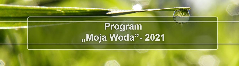 """Rozpoczęcie naboru wniosków w ramach programu """"Moja Woda"""" – edycja 2021"""